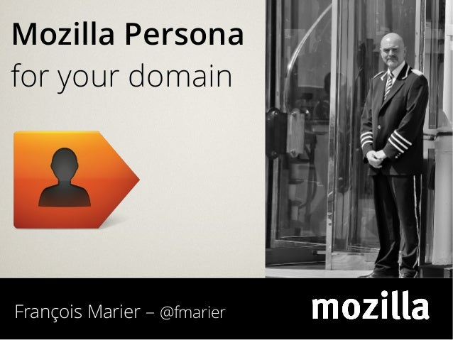 François Marier – @fmarier Mozilla Persona for your domain