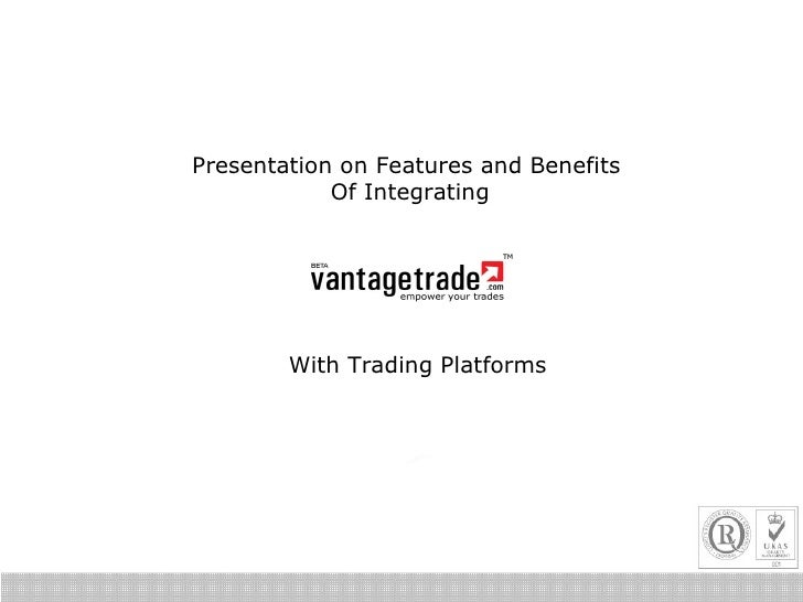 Presentation on Features and Benefits  Of Integrating With Trading Platforms