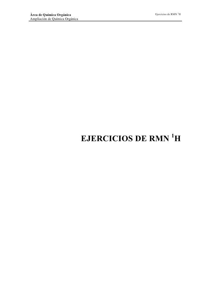 Ejercicios de RMN 1H Área de Química Orgánica Ampliación de Química Orgánica                                      EJERCICI...
