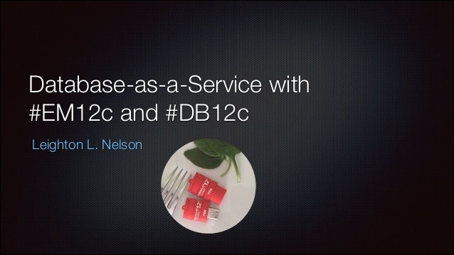 Database-as-a-Service with Oracle Enterprise Manager Cloud Control 12c and Oracle Database 12c