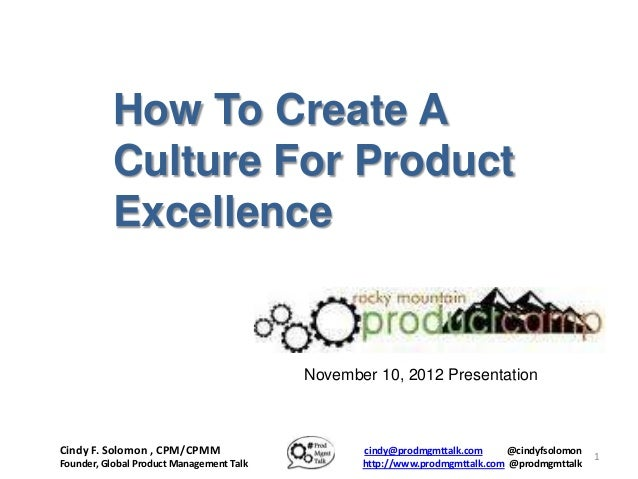 How To Create A           Culture For Product           Excellence                                          November 10, 2...