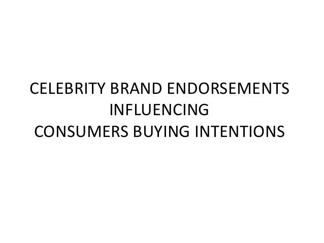 CELEBRITY BRAND ENDORSEMENTS INFLUENCING CONSUMERS BUYING INTENTIONS