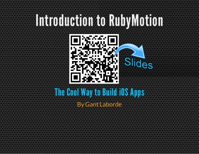 Introduction to RubyMotion The Cool Way to Build iOS Apps ByGantLaborde