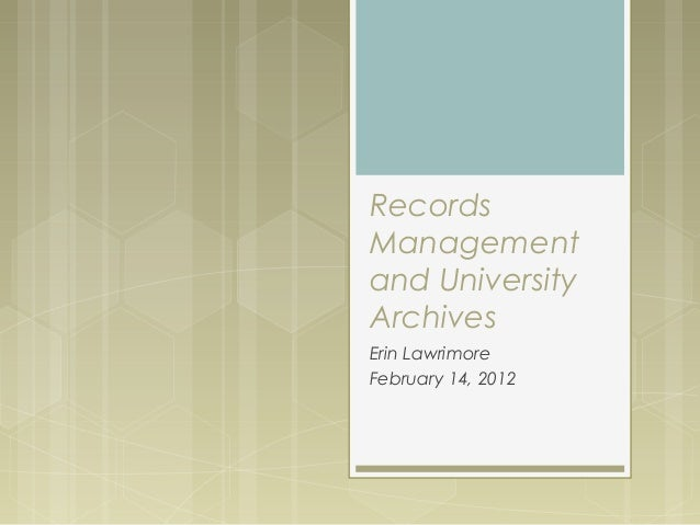 Records Management and University Archives Erin Lawrimore February 14, 2012