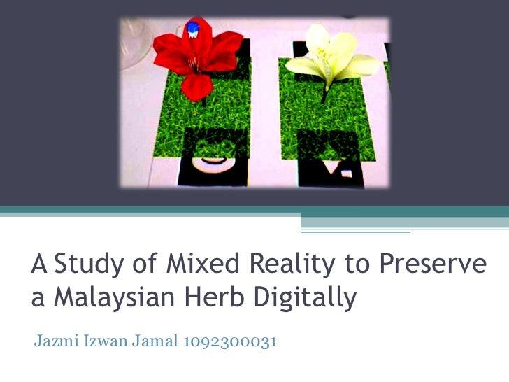 A Study of Mixed Reality to Preserve a Malaysian Herb Digitally  Jazmi Izwan Jamal 1092300031