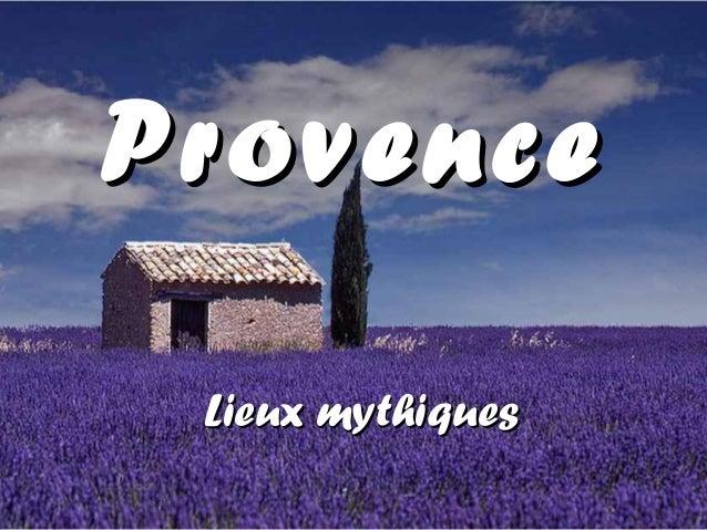 ProvenceProvence Lieux mythiquesLieux mythiques
