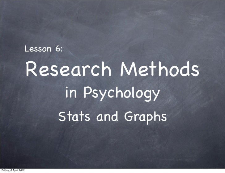 Lesson 6:                       Research Methods                               in Psychology                          Stat...