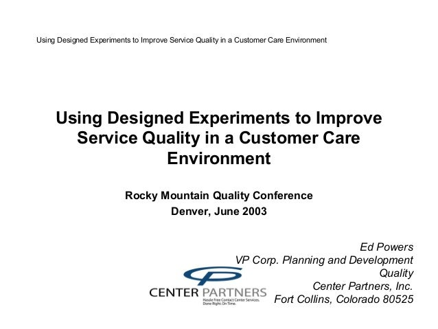 Using Designed Experiments to Improve Service Quality in a Customer Care Environment Using Designed Experiments to Improve...
