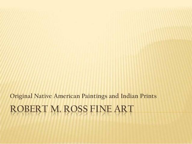 Original Native American Paintings and Indian PrintsROBERT M. ROSS FINE ART
