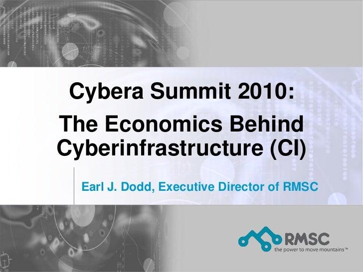 Cybera Summit 2010: The Economics Behind Cyberinfrastructure (CI)   Earl J. Dodd, Executive Director of RMSC