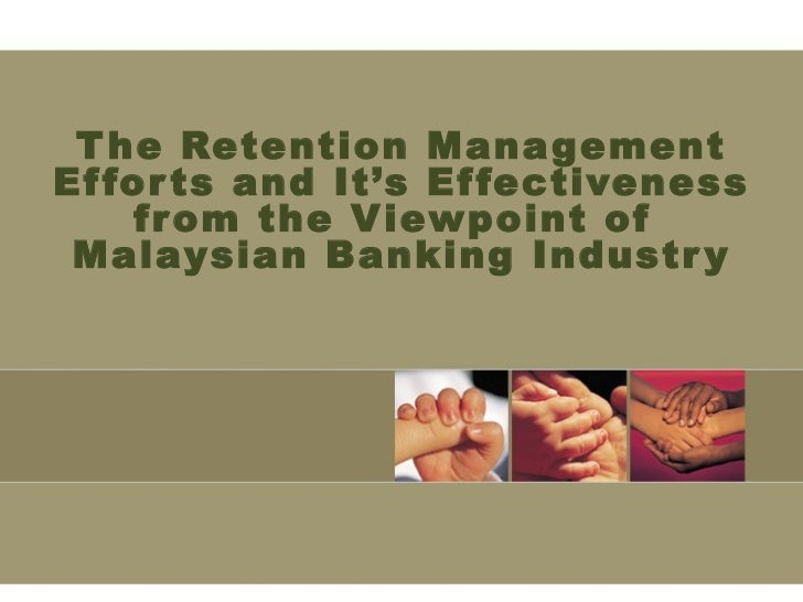The Retention Management Efforts and It's Effectiveness from the Viewpoint of  Malaysian Banking Industry