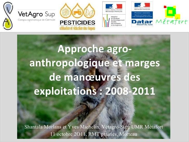 Approche agro-anthropologique et marges de manœuvres des exploitations : 2008-2011 Shantala Morlans et Yves Michelin, Véta...
