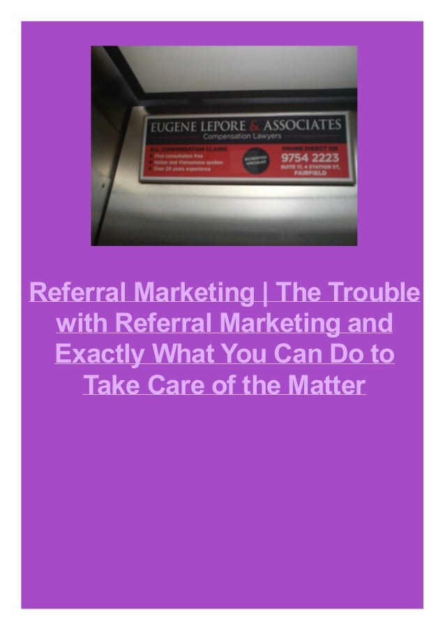 Referral Marketing | The Trouble with Referral Marketing and Exactly What You Can Do to Take Care of the Matter
