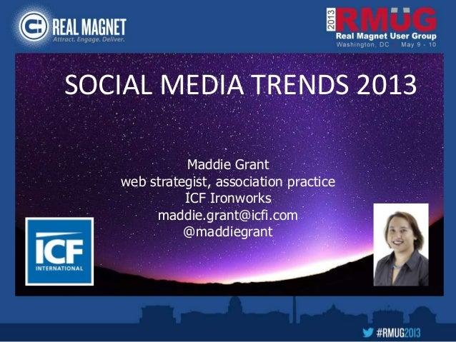 Maddie Grantweb strategist, association practiceICF Ironworksmaddie.grant@icfi.com@maddiegrantSOCIAL MEDIA TRENDS 2013