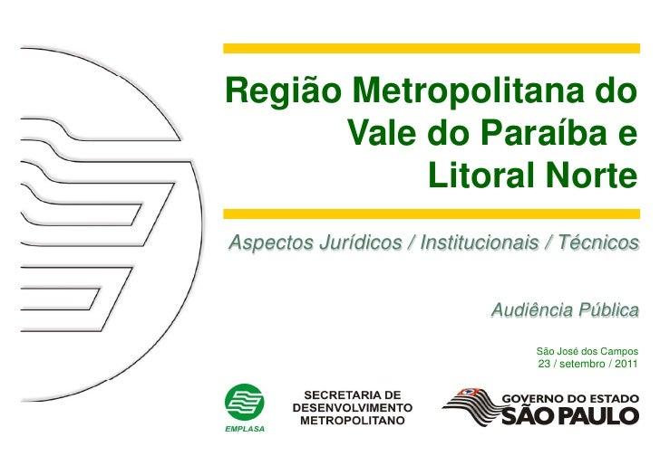 Região Metropolitana do      Vale do Paraíba e           Litoral NorteAspectos Jurídicos / Institucionais / Técnicos      ...