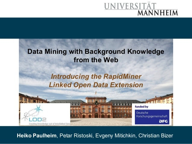Data Mining with Background Knowledge  from the Web  Introducing the RapidMiner  Linked Open Data Extension  08/20/14 Paul...