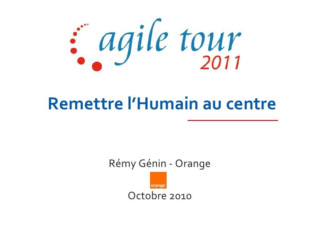 Remettre l'Humain au centre       Rémy Génin - Orange          Octobre 2010