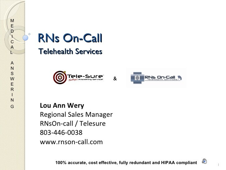 RNs On-Call Telehealth Services   & MED I CAL  ANSWER I NG   100% accurate, cost effective, fully redundant and HIPAA comp...