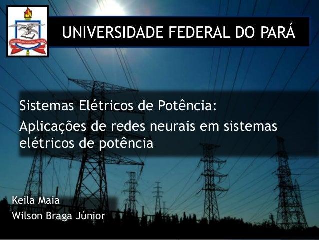 Keila MaiaWilson Braga JúniorSistemas Elétricos de Potência:Aplicações de redes neurais em sistemaselétricos de potênciaUN...