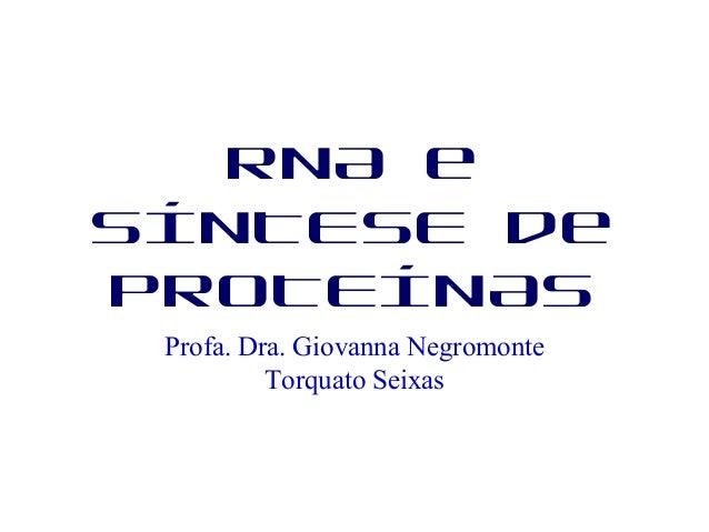 RNA e SÍNTESE de PROTEÍNAS Profa. Dra. Giovanna Negromonte Torquato Seixas
