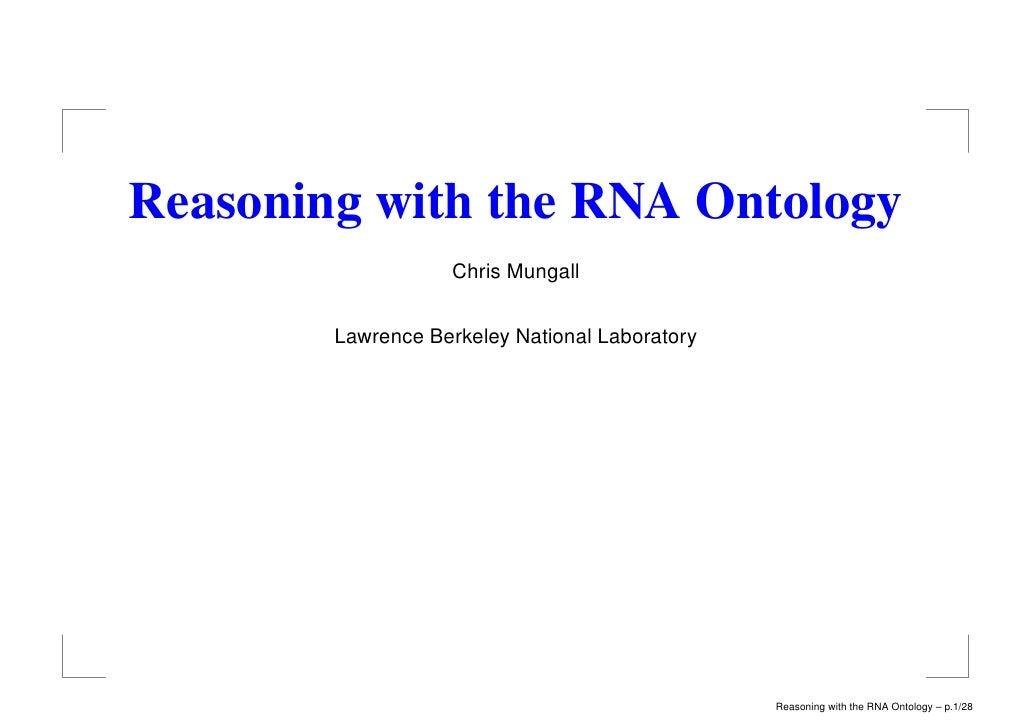 Reasoning with the RNA Ontology                     Chris Mungall           Lawrence Berkeley National Laboratory         ...
