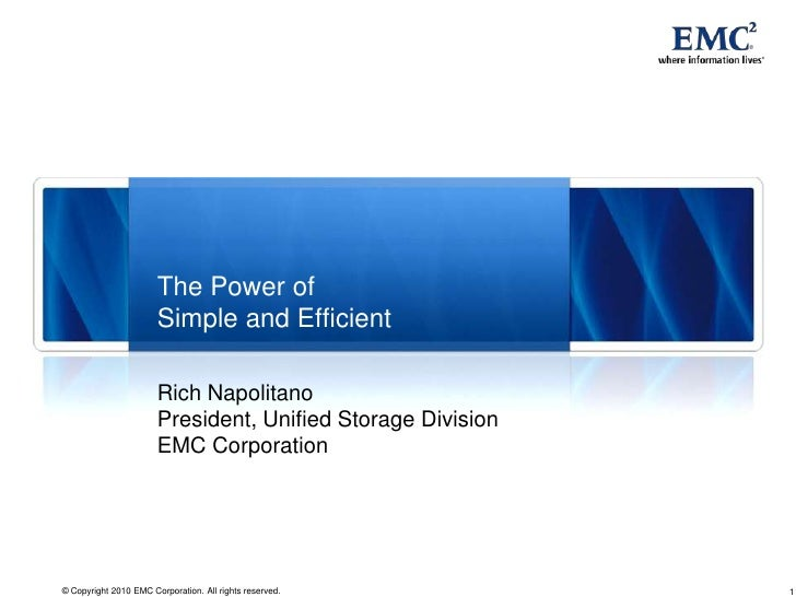 Rich Napolitano<br />President, Unified Storage DivisionEMC Corporation<br />The Power ofSimple and Efficient<br />