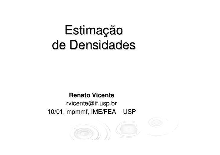 Estimação de Densidades        Renato Vicente       rvicente@if.usp.br10/01, mpmmf, IME/FEA – USP
