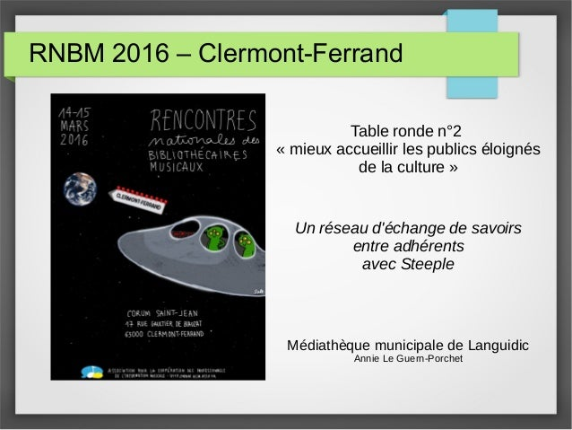 RNBM 2016 – Clermont-Ferrand Table ronde n°2 « mieux accueillir les publics éloignés de la culture » Un réseau d'échange d...