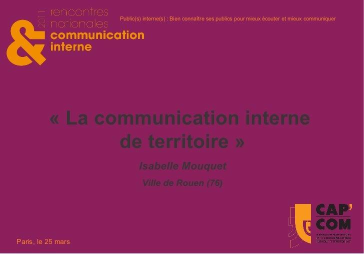 «La communication interne  de territoire» Isabelle Mouquet Ville de Rouen (76 )