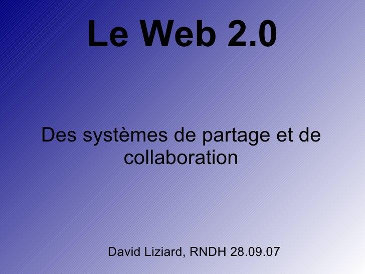 Le Web 2.0 Des systèmes de partage et de collaboration David Liziard, RNDH 28.09.07