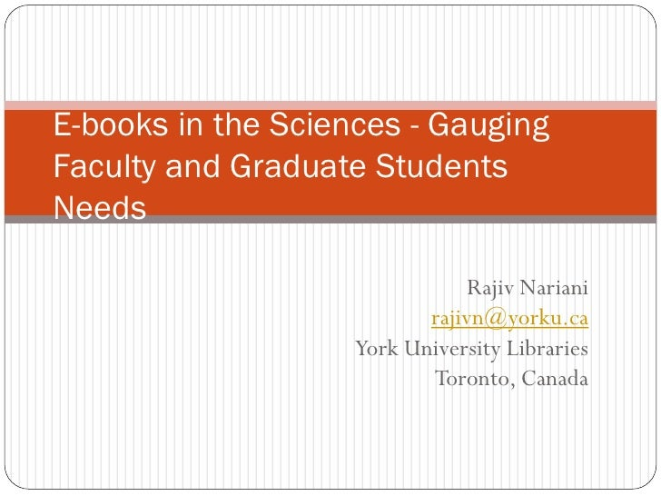 E-books in the Sciences - Gauging Faculty and Graduate Students Needs                                  Rajiv Nariani      ...