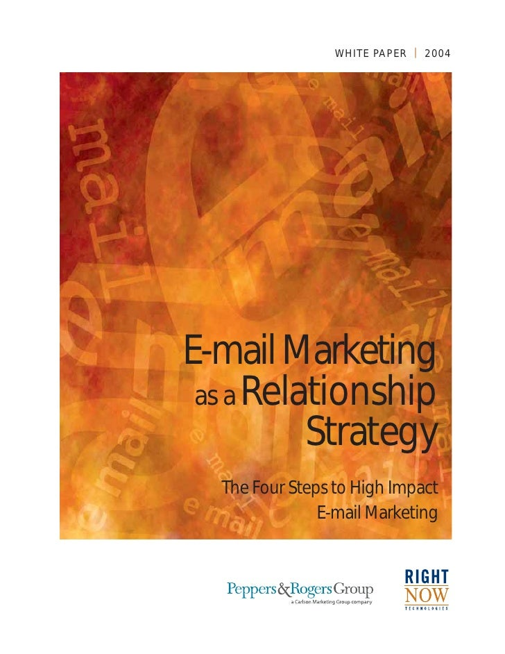 W H I T E PA P E R | 2 0 0 4     E-mail Marketing  as a Relationship           Strategy   The Four Steps to High Impact   ...