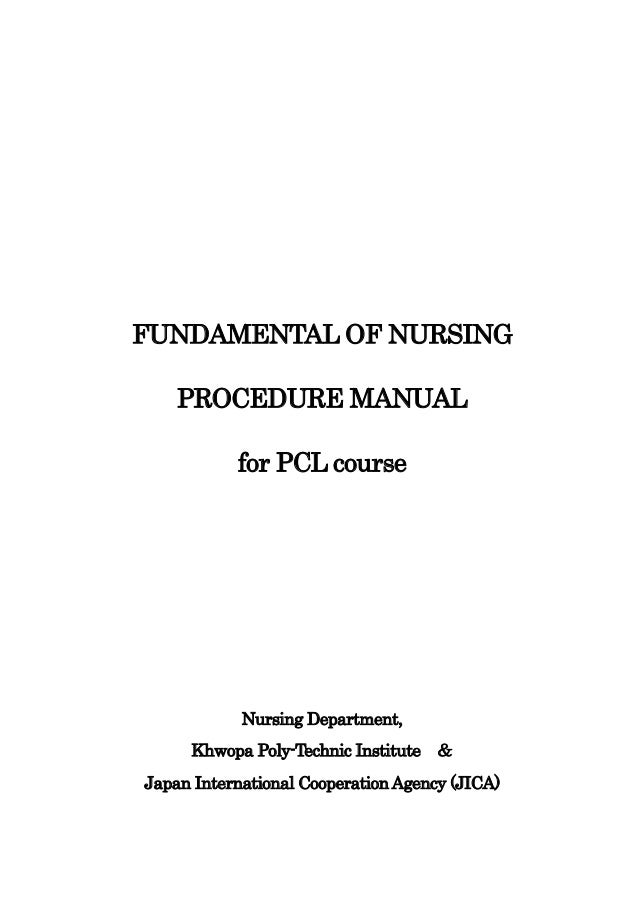 FUNDAMENTAL OF NURSING    PROCEDURE MANUAL           for PCL course            Nursing Department,     Khwopa Poly-Technic...