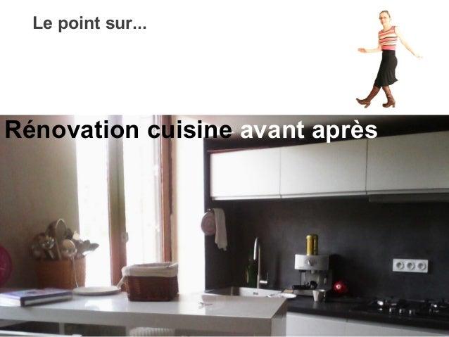 Le point sur... Rénovation cuisine avant après