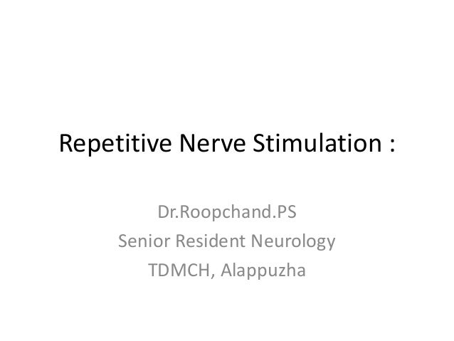 Repetitive Nerve Stimulation :Dr.Roopchand.PSSenior Resident NeurologyTDMCH, Alappuzha