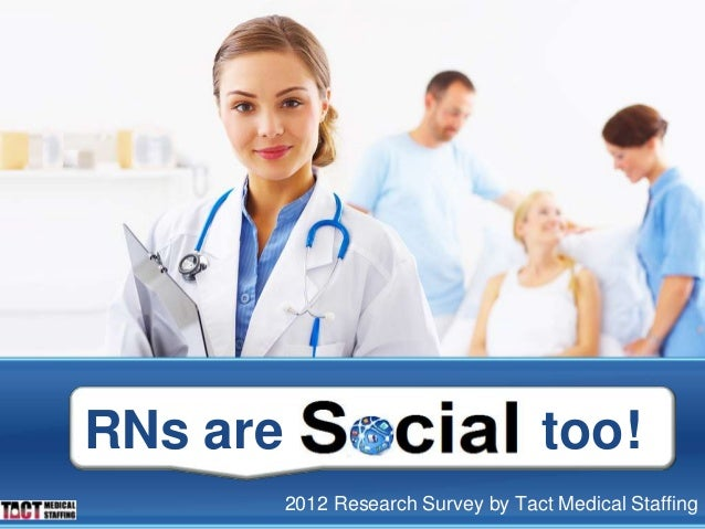2012 Research Survey by Tact Medical Staffing RNs are too!