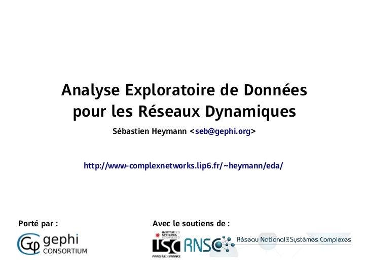Analyse Exploratoire de Données               pour les Réseaux Dynamiques                      Sébastien Heymann <seb@geph...