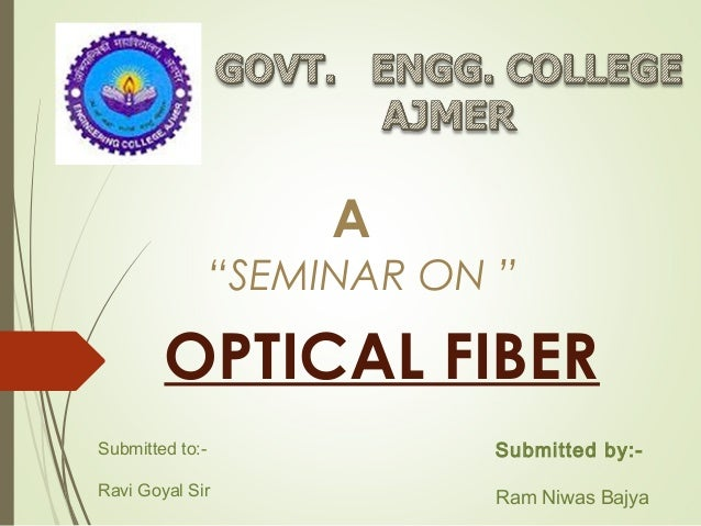 """A """"SEMINAR ON """" Submitted to:- Ravi Goyal Sir Submitted by:- Ram Niwas Bajya OPTICAL FIBER"""