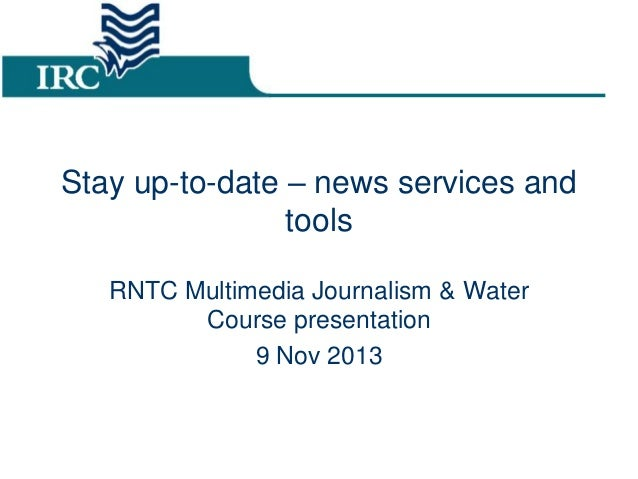 Stay up-to-date – news services and tools RNTC Multimedia Journalism & Water Course presentation 9 Nov 2013