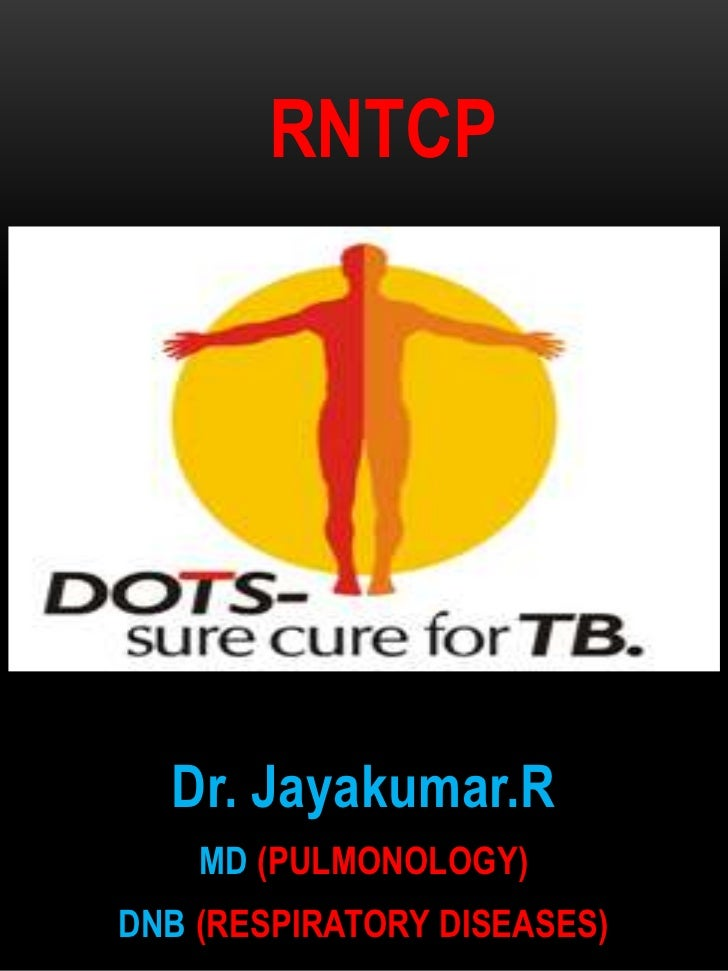 RNTCP  Dr. Jayakumar.R    MD (PULMONOLOGY)DNB (RESPIRATORY DISEASES)