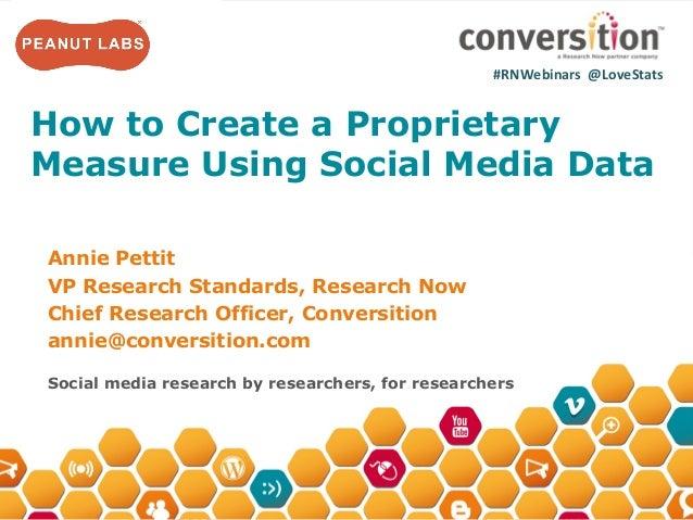 #RNWebinars    @LoveStats     How to Create a ProprietaryMeasure Using Social Media DataAnnie PettitVP R...