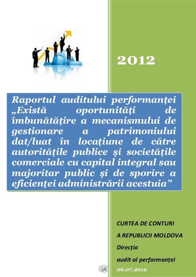 """Raportul Curtii de Conturi: Raportul auditului performanţei """"Există oportunităţi de îmbunătăţire a mecanismului de gestionare a patrimoniului dat/luat în locaţiune de către autorităţile publice şi societăţile comerciale cu capital integr"""
