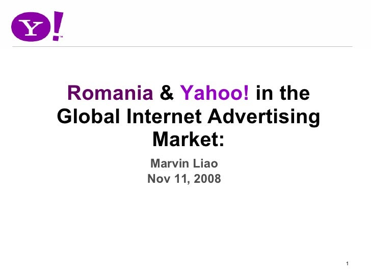 Romania  &  Yahoo!  in the Global Internet Advertising Market: Marvin Liao Nov 11, 2008