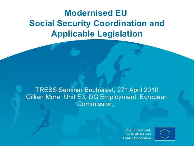 Modernised EU Social Security Coordination and      Applicable Legislation    TRESS Seminar Bucharest, 27th April 2010Gill...