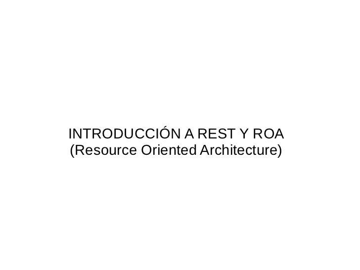 INTRODUCCIÓN A REST Y ROA(Resource Oriented Architecture)