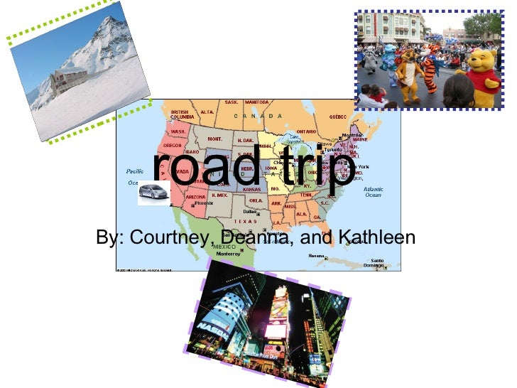 road trip   By: Courtney, Deanna, and Kathleen