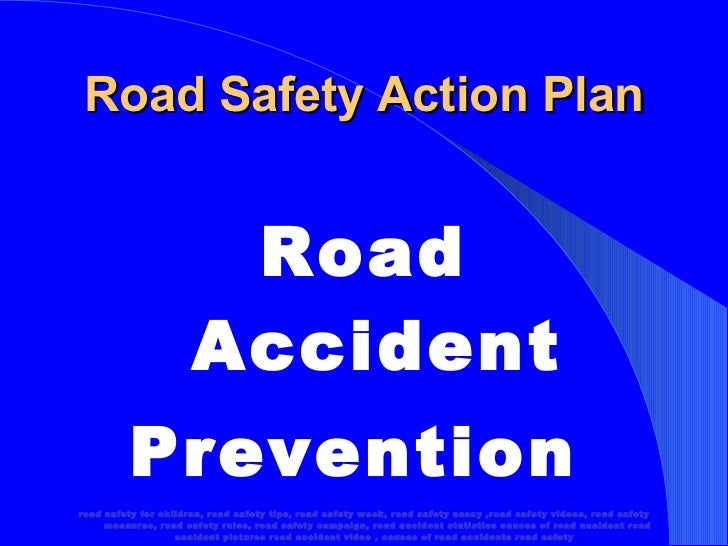 avoid road accidents essay Road accidents are a common feature of big cities rash driving causes accidents some drivers do not obey the traffic rules last sunday, there was an.