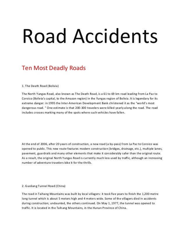 Road Accidents Ten Most Deadly Roads 1. The Death Road (Bolivia) The North Yungas Road, also known as The Death Road, is a...