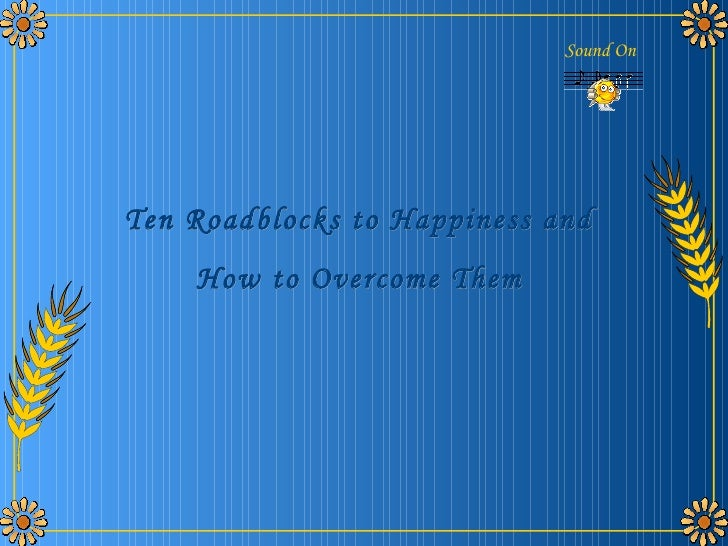 Ten Roadblocks to Happiness and How to Overcome Them   Sound On