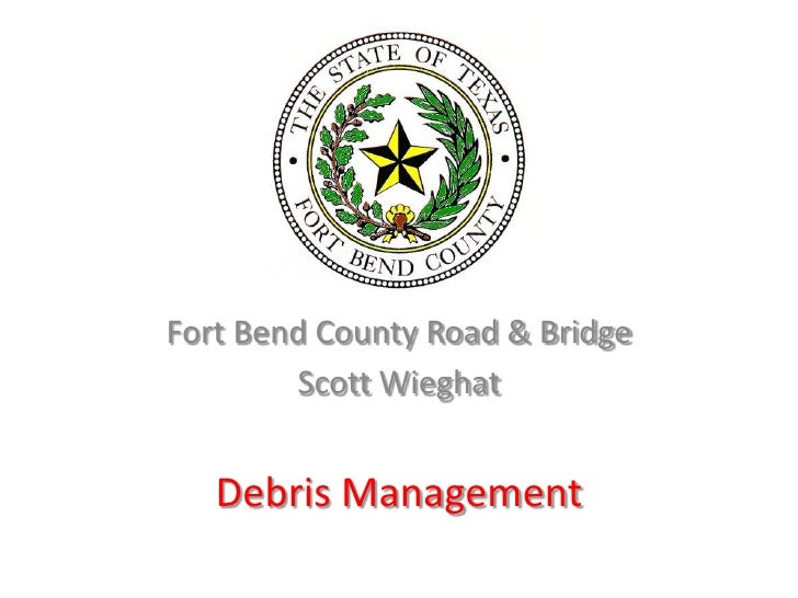 Fort Bend County Road & Bridge         Scott Wieghat      Debris Management